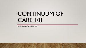 Continuum of Care 101 Slide Presentation